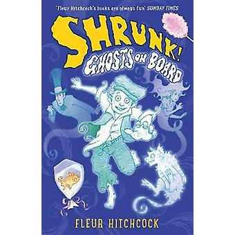 Ghosts on Board A SHRUNK Adventure by Fleur Hitchcock