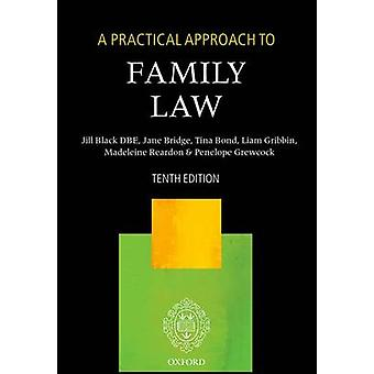 A Practical Approach to Family Law by Black DBE & The Right Honourable Lady Justice Jill Lady Justice of AppealBridge & Jane Barrister and family mediatorBond & Tina Senior Lecturer & Senior Lecturer & University of NorthumbriaGribbin