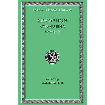Cyropaedia Bks. 58 by Xenophon & Translated by W Miller