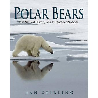 Polar Bears - The Natural History of a Threatened Species by Ian Stirl