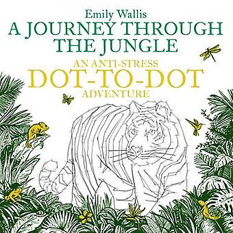 A Journey Through the Jungle - Anti-Stress Dot-to-Dot by Emily Wallis