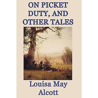 On Picket Duty and Other Tales by Alcott & Louisa May