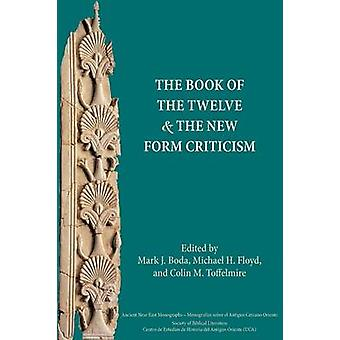 The Book of the Twelve and the New Form Criticism by Boda & Mark J.