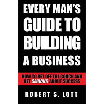 Every Mans Guide to Building a Business by Lott & Robert S.
