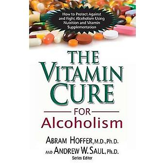Vitamin Cure for Alcoholism - How to Protect Against and Fight Alcohol