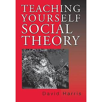 Teaching Yourself Social Theory by Harris & David E.