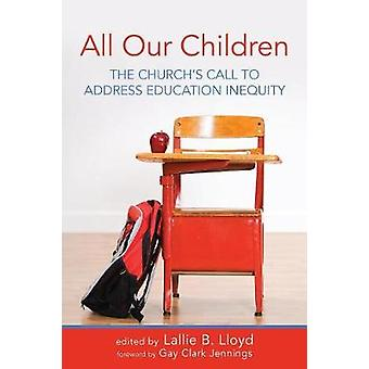 All Our Children The Churchs Call to Address Education Inequity by Lloyd & Lallie B