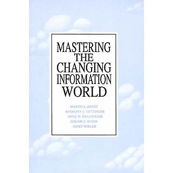 Mastering the Changing Information World by Ernst & Martin L.
