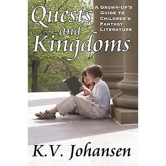 Quests and Kingdoms A GrownUps Guide to Childrens Fantasy Literature by Johansen & K.V.
