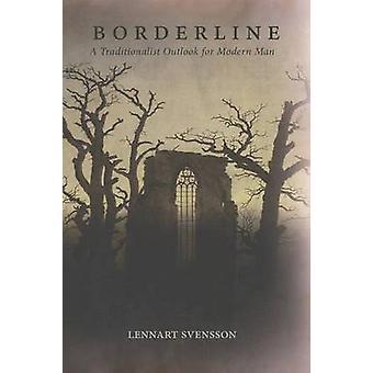 Borderline A Traditionalist Outlook for Modern Man by Svensson & Lennart