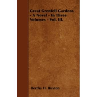 Great Grenfell Gardens  A Novel  In Three Volumes  Vol. III. by Buxton & Bertha H.