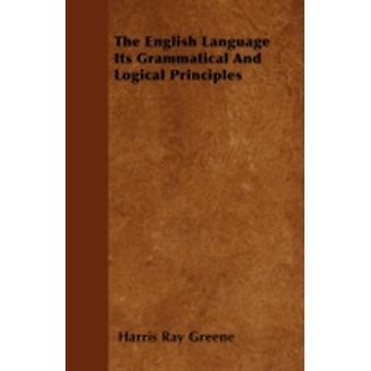 The English Language  Its Grammatical And Logical Principles by Greene & Harris Ray