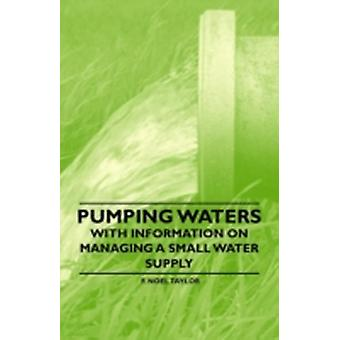 Pumping Waters  With Information on Managing a Small Water Supply by Taylor & F. Noel