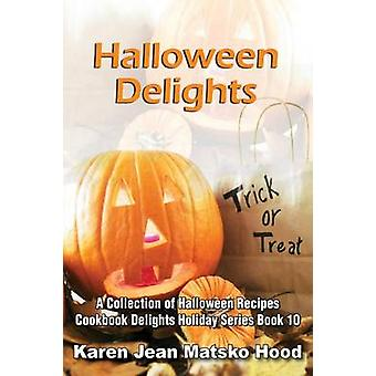 Halloween Delights Cookbook A Collection of Halloween Recipes by Hood & Karen Jean Matsko