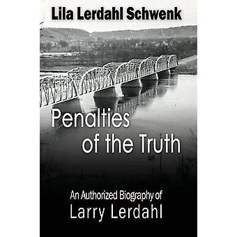 Penalties of the Truth An Authorized Biography of Larry Lerdahl by Lerdahl Schwenk & Lila