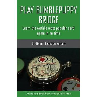 Play Bumblepuppy Bridge Learn the worlds most popular game in no time by Laderman & Julian