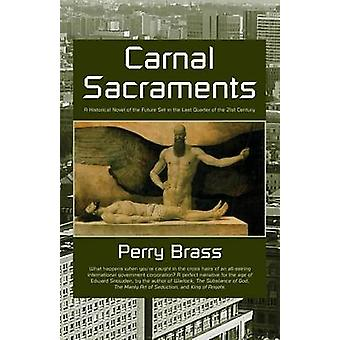 Carnal Sacraments a Historical Novel of the Future 2nd Edition by Brass & Perry M.