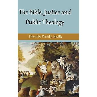 The Bible Justice and Public Theology by Neville & David J.