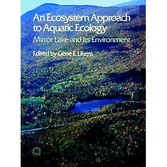 An Ecosystem Approach to Aquatic Ecology by Likens & Gene & E.