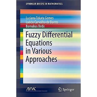 Fuzzy Differential Equations in Various Approaches von Gomes & Luciana TakataBarros & Laecio Carvalho deBede & Barnabas