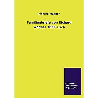 Familienbriefe Von Richard Wagner 18321874 by Wagner & Richard