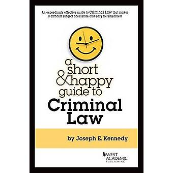 A Short and Happy Guide to Criminal Law by Joseph Kennedy - 978031428