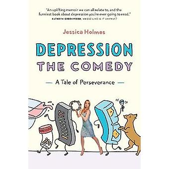 Depression the Comedy - A Tale of Perseverance by Jessica Holmes - 978