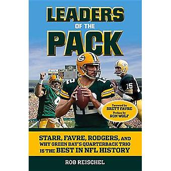 Leaders of the Pack - Starr - Favre - Rodgers and Why Green Bay's Quar