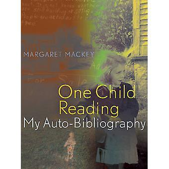 One Child Reading - My Auto-Bibliography by Margaret Mackey - Roberta