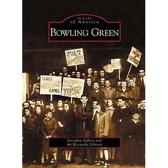 Bowling Green by Jonathan Jeffrey - Kentucky Library - 9780738515687