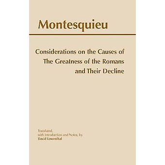 Considerations on the Causes of the Greatness of the Romans and their Decline by Montesquieu & Translated by David Lowenthal