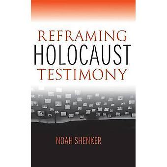 Reframing Holocaust Testimony by Noah Shenker - 9780253017093 Book