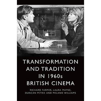 Transformation and Tradition in 1960s British Cinema by Richard Farme