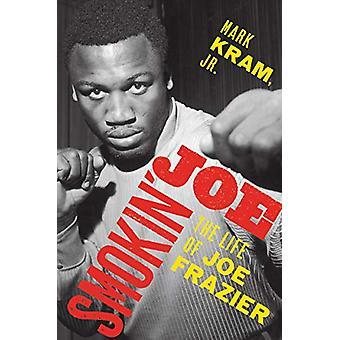 Smokin-apos; Joe - The Life of Joe Frazier par Mark Kram - 9780062654465 Livre