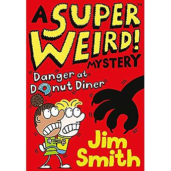 A Super Weird! Mystery - Danger at Donut Diner by Jim Smith - 97814052