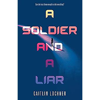A Soldier and A Liar by Caitlin Lochner - 9781250168245 Book
