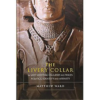 The Livery Collar in Late Medieval England and Wales:� Politics, Identity and Affinity