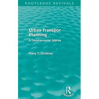 Urban Transport Planning - A Developmental Approach by Harry Dimitriou
