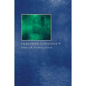 Imagined Londons by Pamela K. Gilbert - 9780791455029 Book