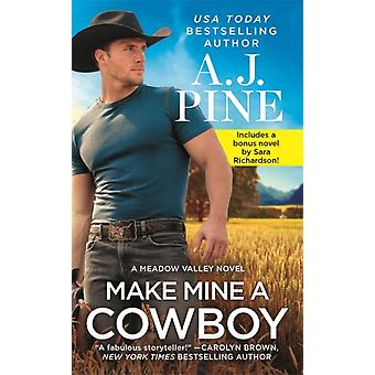Make Mine a Cowboy  Two full books for the price of one by A J Pine