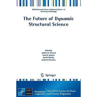 The Future of Dynamic Structural Science by Judith A.K. Howard - 9789