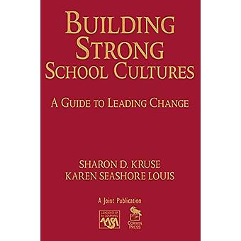 Building Strong School Cultures - A Guide to Leading Change by Sharon