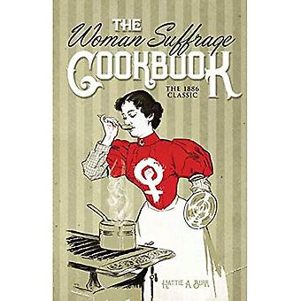 Woman Suffrage Cookbook: The 1886 Classic