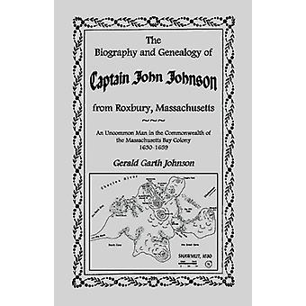 The Biography and Genealogy of Captain John Johnson from Roxbury - Ma