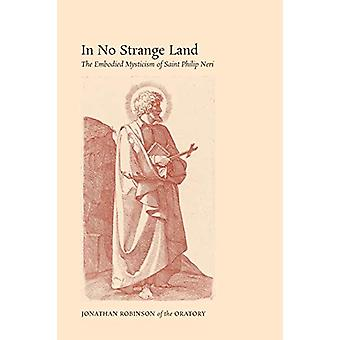In No Strange Land - The Embodied Mysticism of Saint Philip Neri by Jo