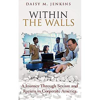 Within the Walls - A Journey Through Sexism and Racism in Corporate Am