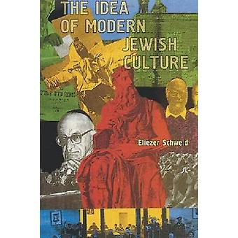 The Idea of Modern Jewish Culture by Eliezer Schweid - 9781936235094
