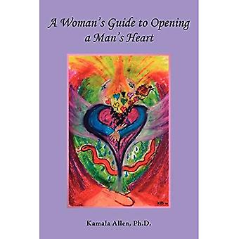 En kvindes guide til at åbne en mand's hjerte