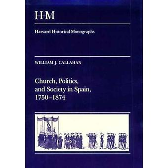 Church Politics and Society in Spain 17501874 by William J. Callahan