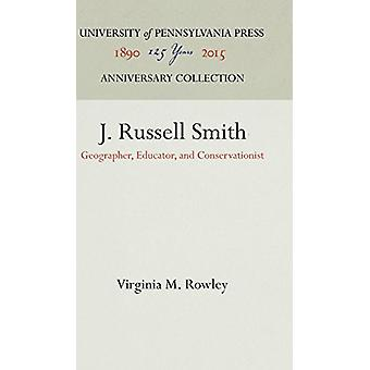 J. Russell Smith - Geographer - Educator - and Conservationist by Virg